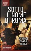 Sotto il nome di Roma by Roberto Fabbri