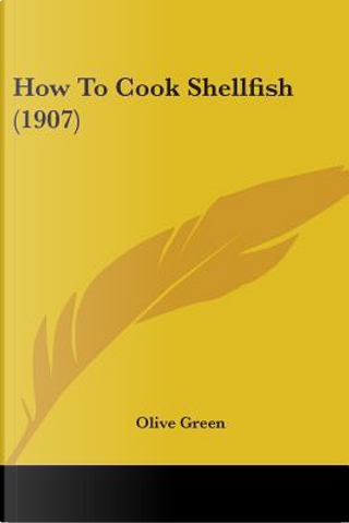 How to Cook Shellfish by Olive Green