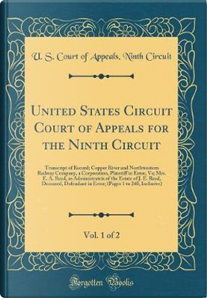 United States Circuit Court of Appeals for the Ninth Circuit, Vol. 1 of 2 by U. S. Court Of Appeals Ninth Circuit