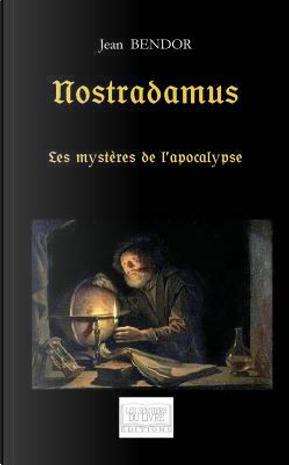 Nostradamus - les Mysteres de l'Apocalypse by Bendor Jean