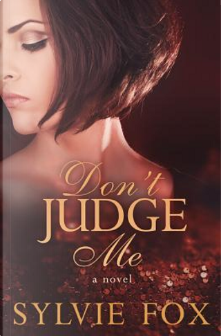 Don't Judge Me by Sylvie Fox