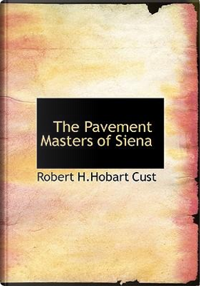The Pavement Masters of Siena by Robert H. Hobart Cust