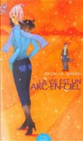 La vie est un arc-en-ciel by Cecelia Ahern