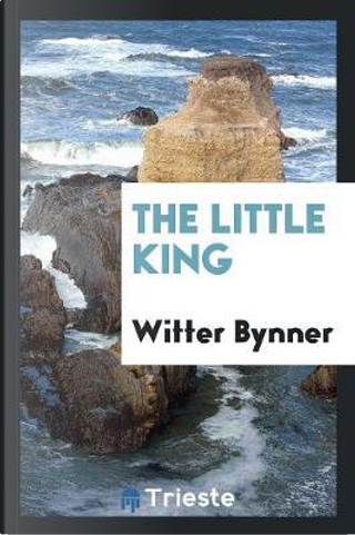 The Little King by Witter Bynner