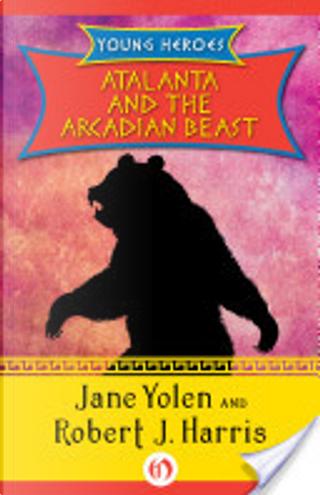 Atalanta and the Arcadian Beast by Jane Yolen
