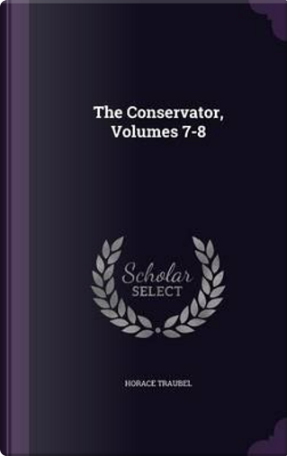 The Conservator, Volumes 7-8 by Horace Traubel