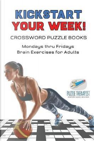 Kickstart Your Week! | Crossword Puzzle Books | Mondays thru Fridays Brain Exercises for Adults by Puzzle Therapist