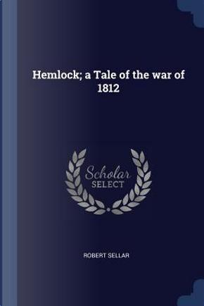 Hemlock; A Tale of the War of 1812 by Robert Sellar