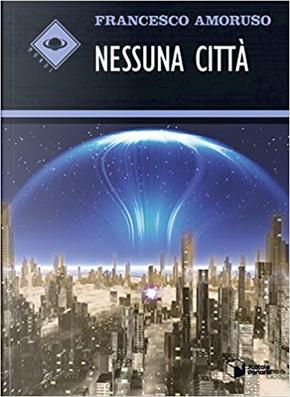 Nessuna città by Francesco Amoruso
