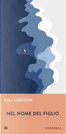Nel nome del figlio by Bjorn Larsson