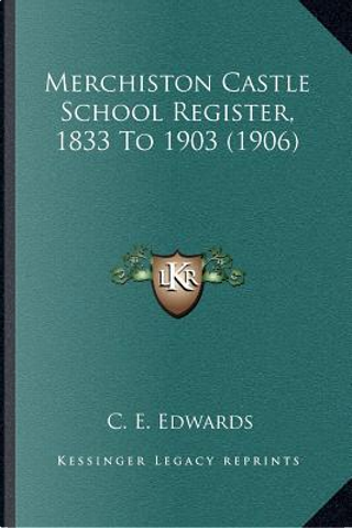 Merchiston Castle School Register, 1833 to 1903 (1906) by C. E. Edwards
