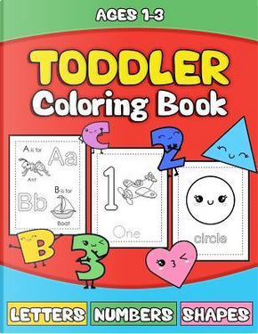 Toddler Coloring Book - Letters Numbers Shapes by School of Fun