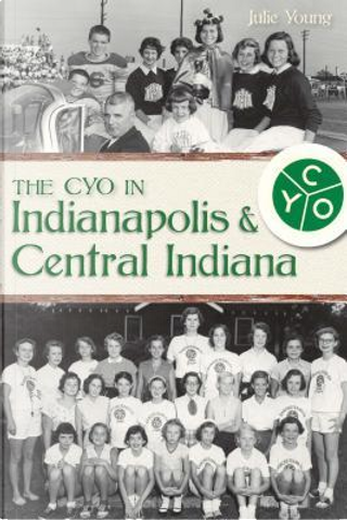 The CYO in Indianapolis & Central Indiana by Julie Young
