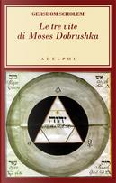 Le tre vite di Moses Dobrushka by Gershom Scholem