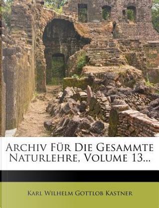 Archiv für die gesammte Naturlehre. by Karl Wilhelm Gottlob Kastner