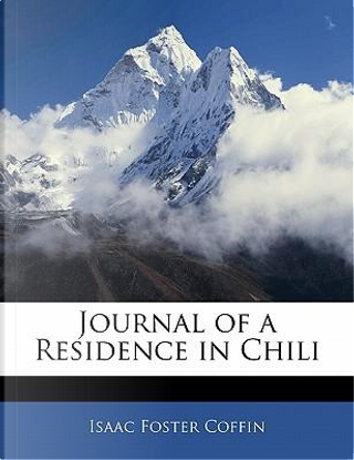 Journal of a Residence in Chili by Isaac Foster Coffin