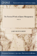 The Poetical Works of James Montgomery; Vol. II by James Montgomery