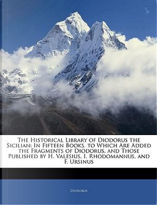 The Historical Library of Diodorus the Sicilian by Diodorus