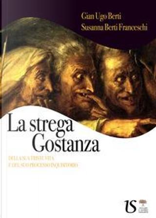 La strega Gostanza (della sua triste vita e del suo processo inquisitorio) by G. Ugo Berti