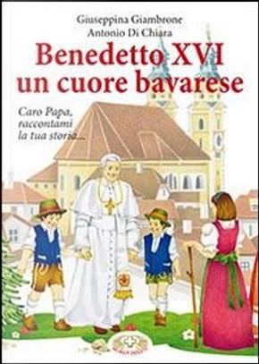 Benedetto XVI un cuore bavarese by Giuseppina Giambrone