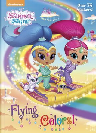 Shimmer and Shine Flying Colors! by Golden Books Publishing Company