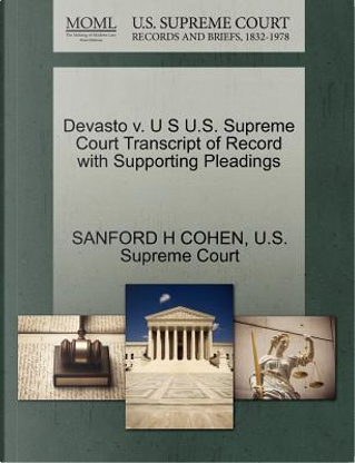 Devasto V. U S U.S. Supreme Court Transcript of Record with Supporting Pleadings by Sanford H. Cohen