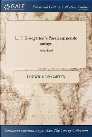 L. T. Kosegarten's Poesieen by Ludwig Kosegarten