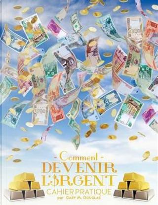 Comment devenir l'argent Cahier pratique - How To Become Money French by Gary M. Douglas