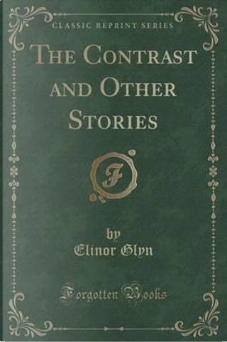The Contrast and Other Stories (Classic Reprint) by Elinor Glyn