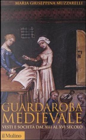Guardaroba medievale by Maria Giuseppina Muzzarelli
