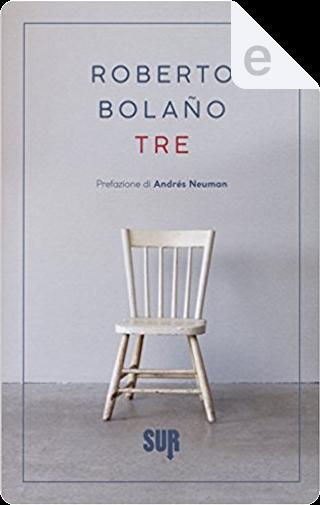 Tre by Roberto Bolano