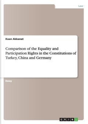 Comparison of the Equality and Participation Rights in the Constitutions of Turkey, China and Germany by Kaan Akkanat