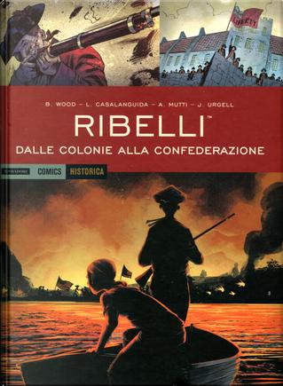 Ribelli: dalle colonie alla Confederazione by Brian Wood