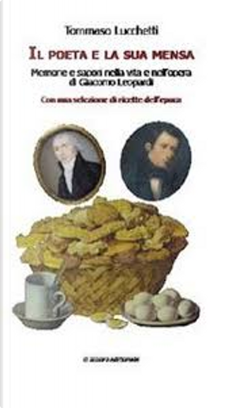Il poeta e la sua mensa. Memorie e sapori nella vita e nell'opera di Giacomo Leopardi by Tommaso Lucchetti