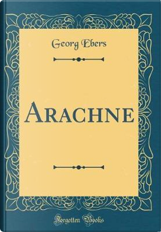 Arachne (Classic Reprint) by Georg Ebers