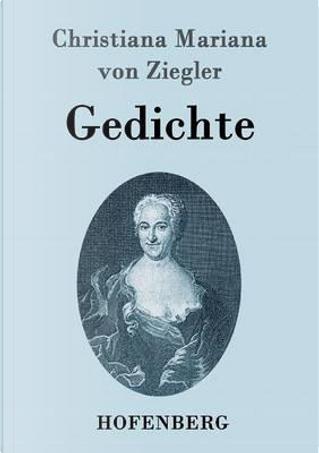 Gedichte by Christiana Mariana Von Ziegler
