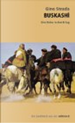 Buskashi. Eine Reise in den Afghanistan-Krieg by Gino Strada, Bettina Renzoni