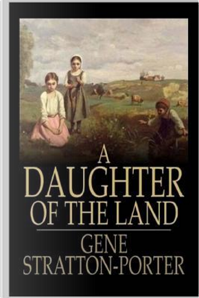 A Daughter of Land by Gene Stratton-Porter