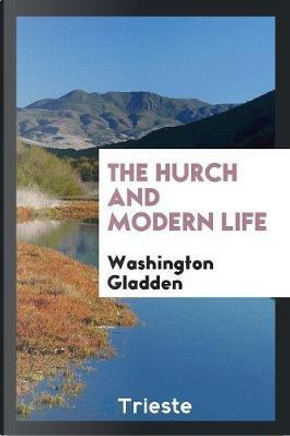 The ¿hurch and Modern Life by Washington Gladden