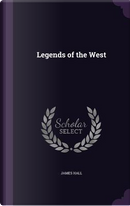 Legends of the West by PROFESSOR JAMES HALL