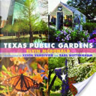 Texas Public Gardens by Elvin McDonald