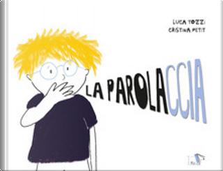 La parolaccia by Cristina Petit, Luca Tozzi