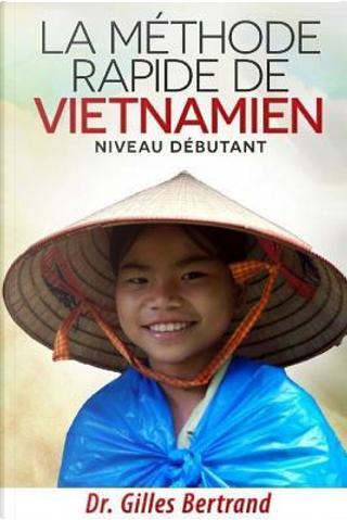 La Methode Rapide De Vietnamien by Gilles Bertrand