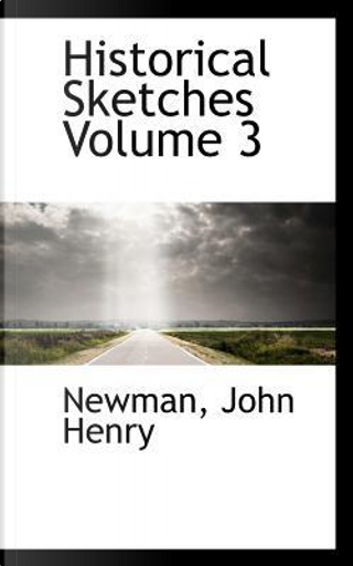 Historical Sketches Volume 3 by Newman John Henry