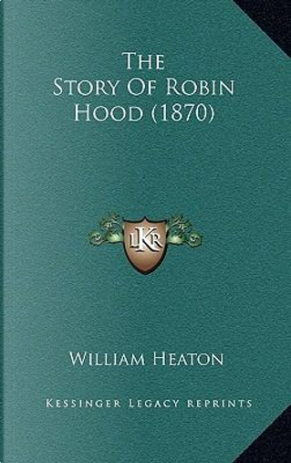 The Story of Robin Hood (1870) by William Heaton