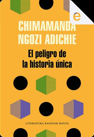 El peligro de la historia única by Chimamanda Ngozi Adichie