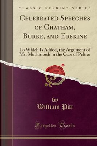 Celebrated Speeches of Chatham, Burke, and Erskine by William Pitt