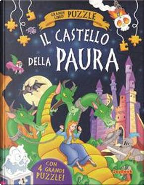 Il castello della paura. Ediz. illustrata by Aa.vv.