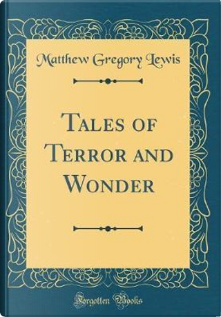 Tales of Terror and Wonder (Classic Reprint) by Matthew Gregory Lewis