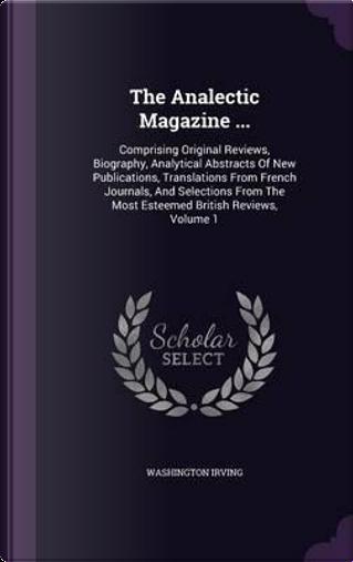 The Analectic Magazine . by Washington Irving